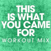 This Is What You Came For (Workout Mix)