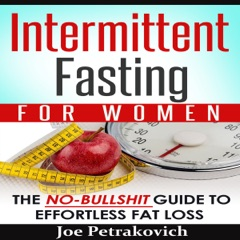 Intermittent Fasting for Women: The No-Bulls--t Guide to Effortless Fat Loss (Unabridged)