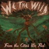 From the Cities We Fled - We the Wild