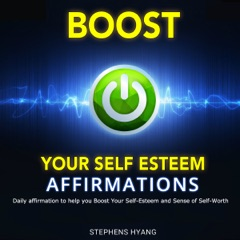 Boost Your Self-Esteem Affirmations: Daily Affirmation to Help You Boost Your Self-Esteem and Sense of Self-Worth (Unabridged)