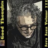Good Thoughts: Java Jazz, Vol. 3