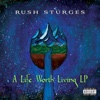 A Life Worth Living - Rush Sturges