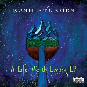 A Life Worth Living - Rush Sturges - Rush Sturges