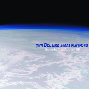 Tim Deluxe & Mat Playford - Back to the Rocket - EP