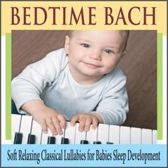 Bedtime Bach: Soft Relaxing Classical Lullabies for Babies Sleep Development