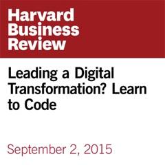 Leading a Digital Transformation? Learn to Code (Unabridged)