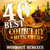 40 Best Country Hits Ever (Unmixed Workout Tracks For Running, Jogging, Fitness & Exercise) - Various Artists