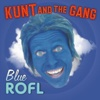 Blue R.O.F.L. - Kunt and the Gang