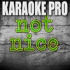 Not Nice (Originally Performed by PARTYNEXTDOOR) [Instrumental Version] - Single - Karaoke Pro