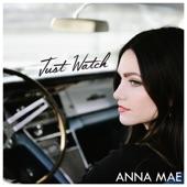 Anna Mae - Just Watch