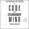 The Code of the Extraordinary Mind: 10 Unconventional Laws to Redefine Your Life and Succeed on Your Own Terms (Unabridged) - Vishen Lakhiani
