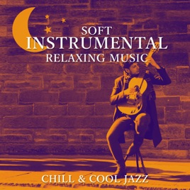 Soft Instrumental Relaxing Music: Chill & Cool Jazz, Sexy Guitar Songs,  The Best of Smooth Jazz, Sax Solo, Easy Listening, Lounge Piano Music par
