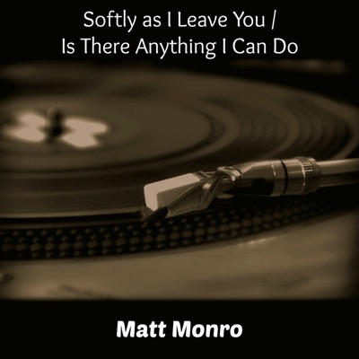 Softly as I Leave You / Is There Anything I Can Do - Single - Matt Monro