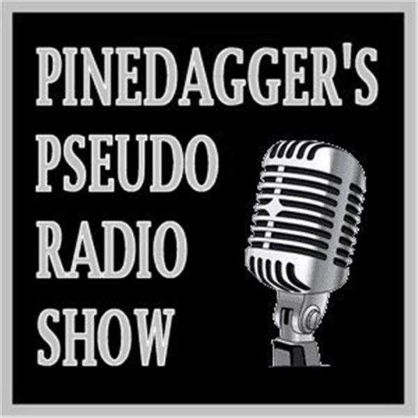 Pinedagger's Pseudo Radio Show