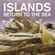 Return to the Sea (10th Anniversary Remaster) - Islands