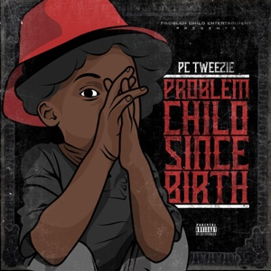 Problem Child Since Birth - Pc Tweezie - Pc Tweezie