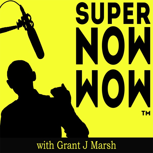 The Super Now Wow Show with Grant J Marsh