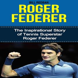 Roger Federer: The Inspirational Story of Tennis Superstar Roger Federer (Unabridged) audiobook