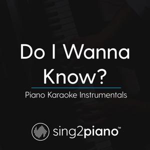 Sing2Piano - Do I Wanna Know (Higher Key - Originally Performed by Arctic Monkeys) [Piano Karaoke Version]