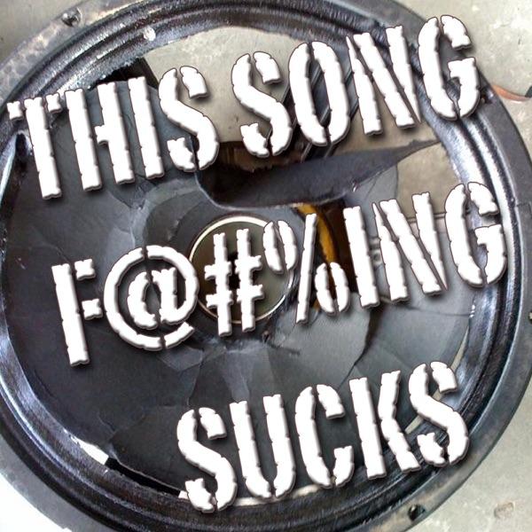 This Song F***ing Sucks!