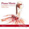 Piano Music for Children's Classical Ballet Class, Vol. 1 - Nina Miller