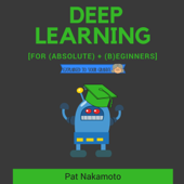 Deep Learning: Deep Learning Explained to Your Granny: A Guide for Beginners (Machine Learning) (Unabridged)