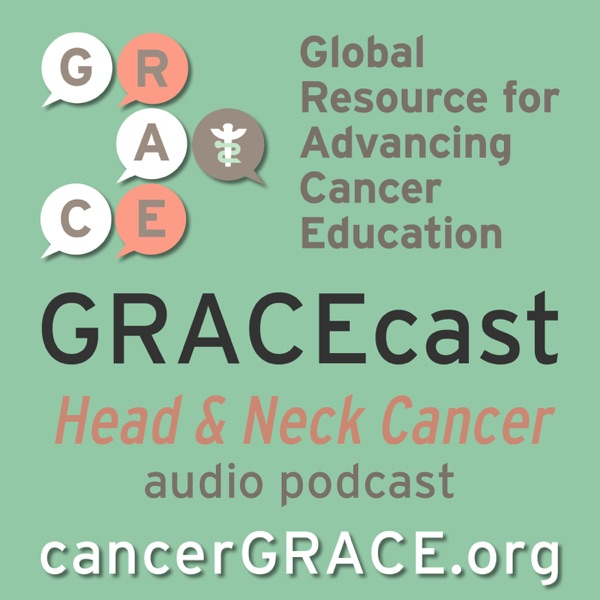 GRACEcast Head and Neck Cancer Audio – Podcast – Podtail