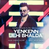 Yenkenn Jehi Bhalda Single