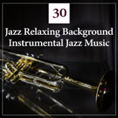 30 Jazz Relaxing Background: Instrumental Jazz Music, Dinner Party, Coffee Break, Easy Listening, Deep Detente, Relaxation Theraphy, Smooth Jazz Lounge