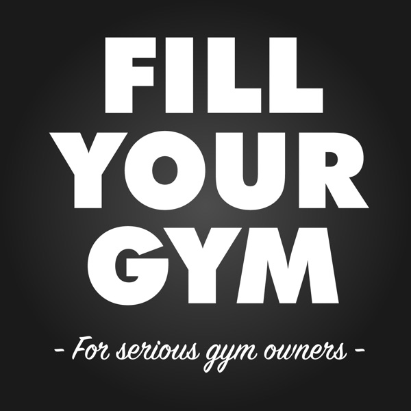 The Fill Your Gym Podcast