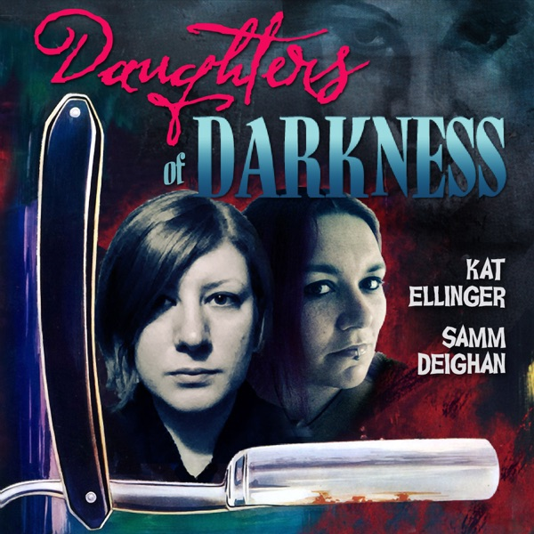 Daughters of Darkness Podcast, with Kat Ellinger and Samm Deighan