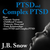 J.B. Snow - PTSD and Complex PTSD: How Chronic Anxiety, Childhood Trauma, Domestic Abuse and Toxic Relationships Cause PTSD and Complex PTSD: Transcend Mediocrity, Book 70 (Unabridged)  artwork