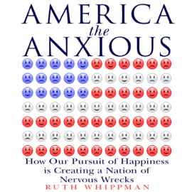 America the Anxious: How Our Pursuit of Happiness Is Creating a Nation of Nervous Wrecks (Unabridged) audiobook