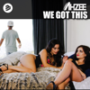 We Got This (Radio Edit) - Ahzee