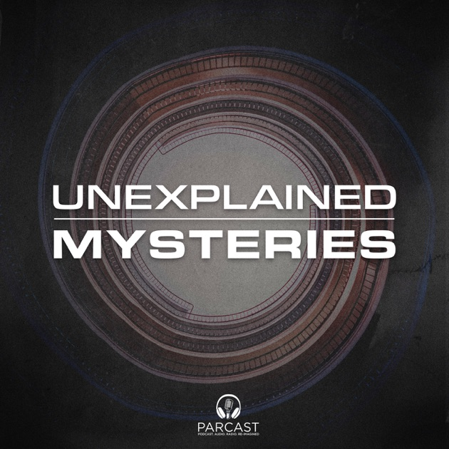 Unexplained Mysteries By Parcast On Apple Podcasts