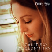 Carrie Lynn - Can't Say I Wouldn't Try