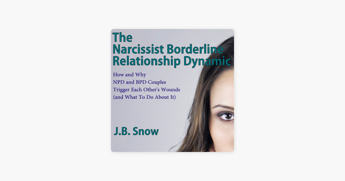 The Narcissist Borderline Relationship Dynamic: How and