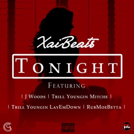 Tonight (feat  J Woods, Trill Youngin Mitche, Trill Youngin Layemdown,  Rubmoebetta) - Single by Xai Beats on Apple Music