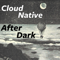 Podcast cover art for Cloud Native After Dark (formerly Cloud Foundry After Dark)