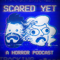 Scared Yet: The Podcast podcast