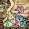 Where Did the Dinosaurs Go? - Paul Austin Kelly