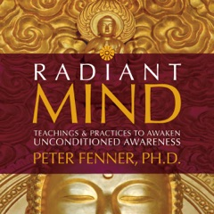 Radiant Mind: Teachings and Practices to Awaken Unconditioned Awareness (Unabridged)