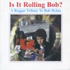 Is+It+Rolling+Bob?+A+Reggae+Tribute+to+Bob+Dylan