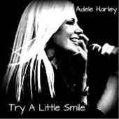 Adele Harley - Try A Little Smile