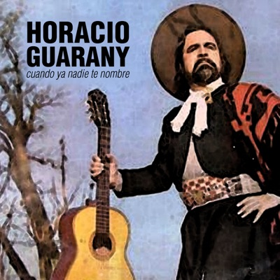 Cuando Ya Nadie Te Nombre - Horacio Guarany
