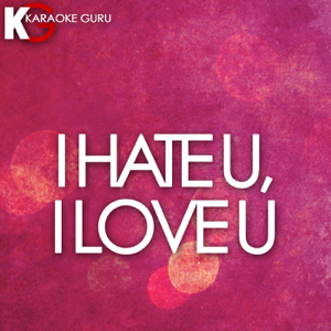 Karaoke Guru - I Hate U, I Love U (Karaoke Version)