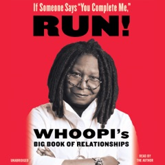 If Someone Says ''You Complete Me,'' Run!: Whoopi's Big Book of Relationships (Unabridged)