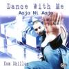 Dance With Me - Aaja Ni Aaja - Kam Dhillon