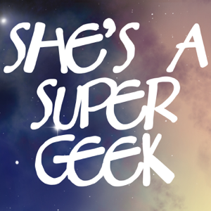 She's A Super Geek podcast