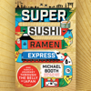 Michael Booth - Super Sushi Ramen Express: One Family's Journey Through the Belly of Japan (Unabridged)  artwork